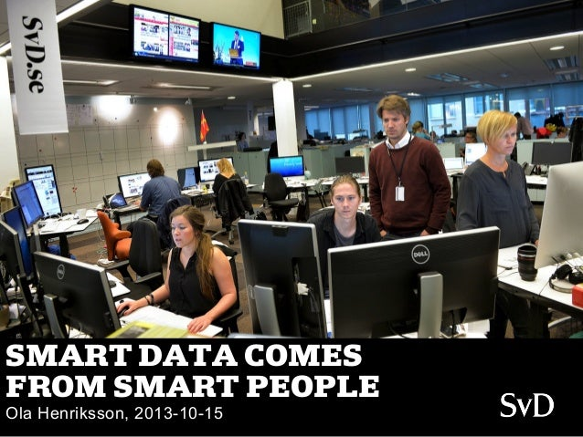 SMART DATA COMES FROM SMART PEOPLE Ola Henriksson, 2013-10-15