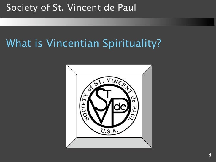 Society of St. Vincent de Paul   What is Vincentian Spirituality?                                        1