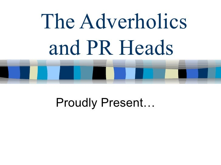 The Adverholics and PR Heads  Proudly Present…