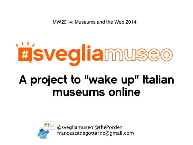 """A project to """"wake up"""" Italian museums online MW2014: Museums and the Web 2014 @svegliamuseo @thePorden francescadegottard..."""