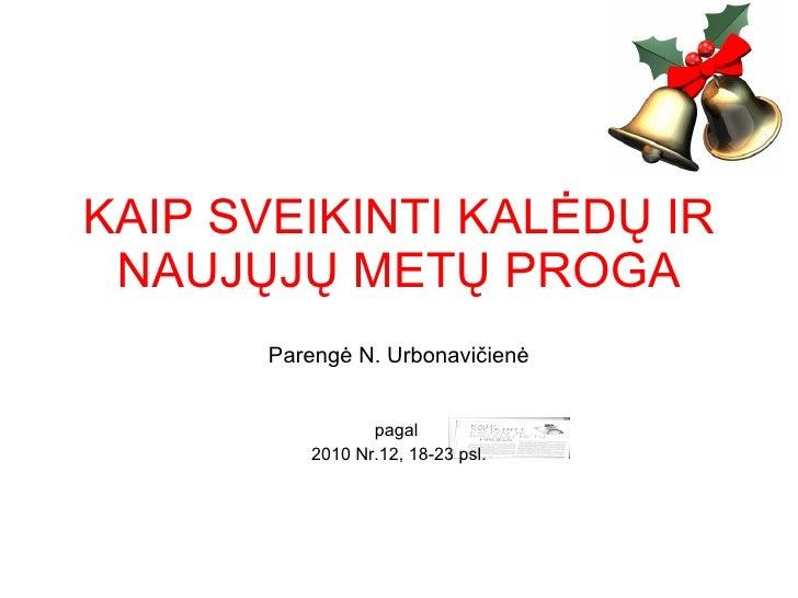 KAIP SVEIKINTI KAL ĖDŲ IR NAUJŲJŲ METŲ PROGA Parengė N. Urbonavičienė pagal  2010 Nr.12, 18-23 psl.