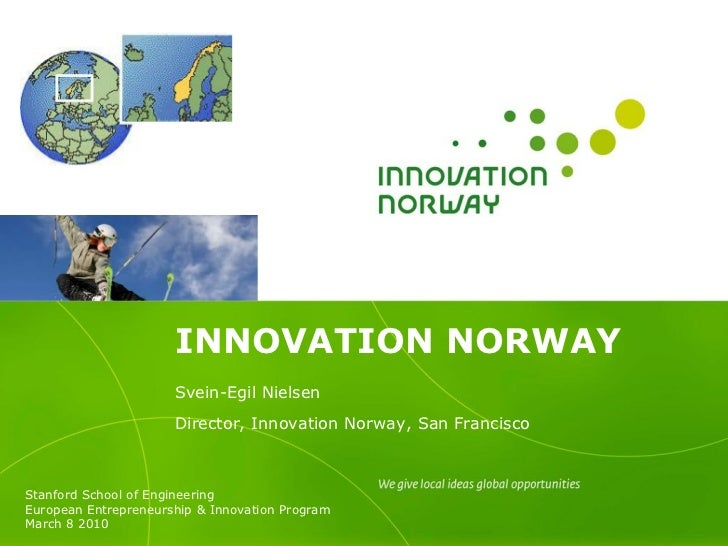 INNOVATION NORWAY                       Svein-Egil Nielsen                       Director, Innovation Norway, San Francisc...