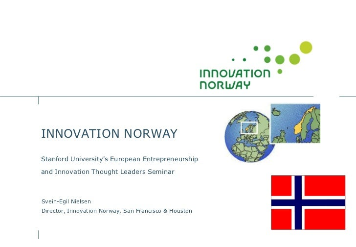 INNOVATION NORWAY Stanford University's European Entrepreneurship  and Innovation Thought Leaders Seminar    Svein-Egil Ni...