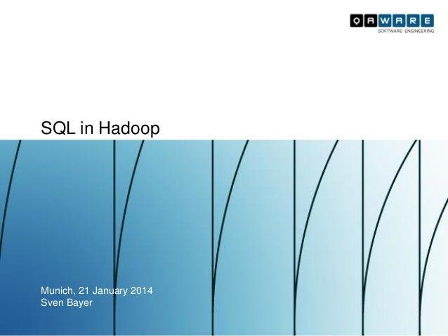 SQL in Hadoop  Munich, 21 January 2014 Sven Bayer