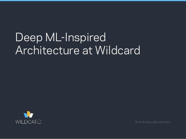 Deep ML-Inspired Architecture at Wildcard Sven Kreiss, @svenkreiss