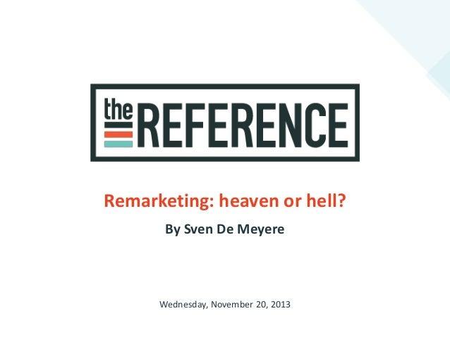 Remarketing: heaven or hell? By Sven De Meyere  Wednesday, November 20, 2013