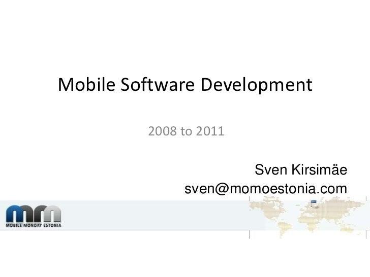 Mobile Software Development<br />2008 to 2011<br />Sven Kirsimäe<br />sven@momoestonia.com<br />