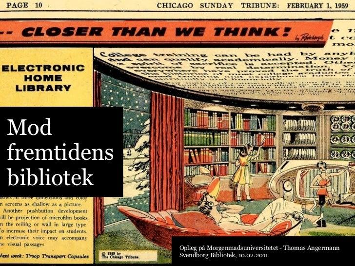 Modfremtidensbibliotek             Oplæg på Morgenmadsuniversitetet - Thomas Angermann             Svendborg Bibliotek, 10...