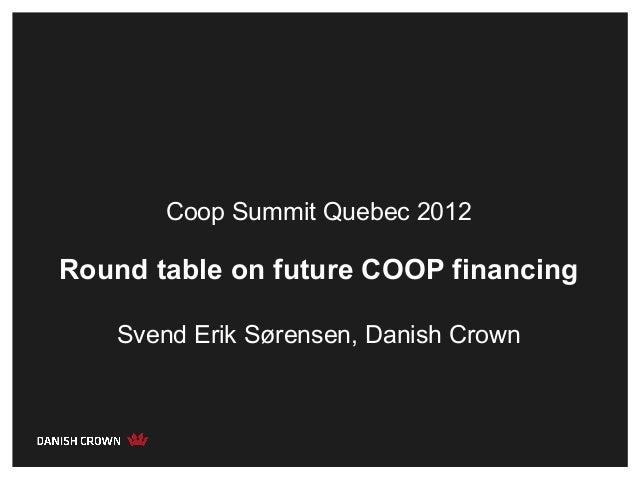 Coop Summit Quebec 2012Round table on future COOP financing    Svend Erik Sørensen, Danish Crown