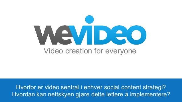 Video creation for everyone  Hvorfor er video sentral i enhver social content strategi? Hvordan kan nettskyen gjøre dette ...
