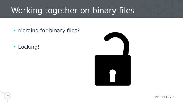 10 Working together on binary files  Merging for binary files?  Locking!