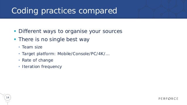14 Coding practices compared  Different ways to organise your sources  There is no single best way • Team size • Target ...
