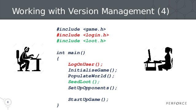 8 Working with Version Management (4) #include <game.h> #include <login.h> #include <loot.h> int main() { LogOnUser(); Ini...