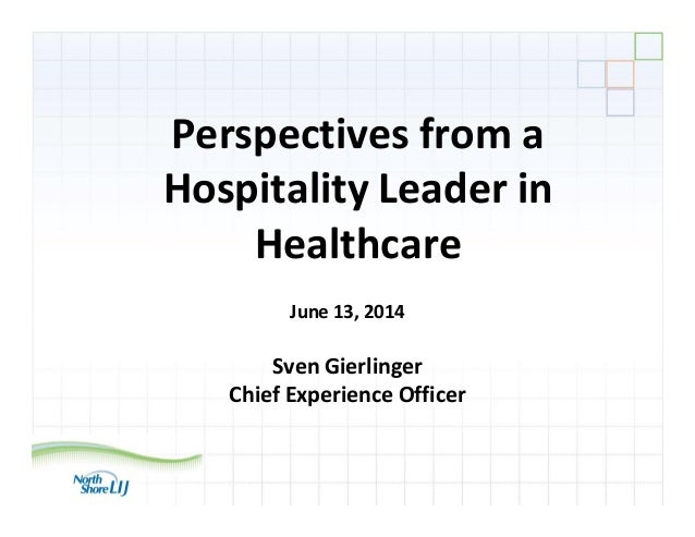 Perspectives from a Hospitality Leader in Healthcare June 13, 2014 Sven Gierlinger Chief Experience Officer