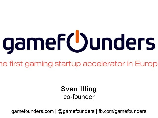 he first gaming startup accelerator in Europe Sven Illing co-founder gamefounders.com | @gamefounders | fb.com/gamefounder...