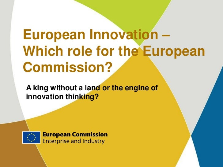 European Innovation – Which role for the European Commission? A king without a land or the engine of innovation thinking?
