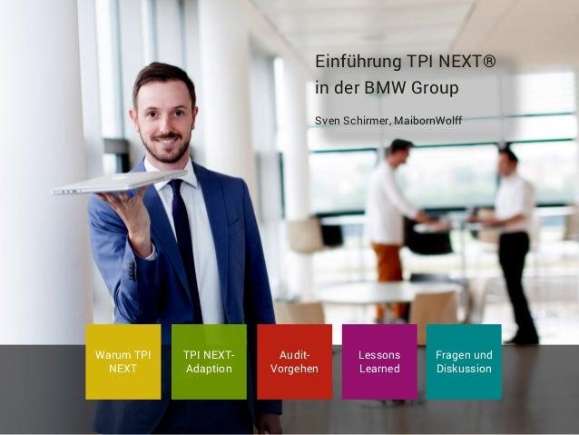 Einführung TPI NEXT® in der BMW Group Sven Schirmer, MaibornWolff Warum TPI NEXT TPI NEXT- Adaption Audit- Vorgehen Fragen...