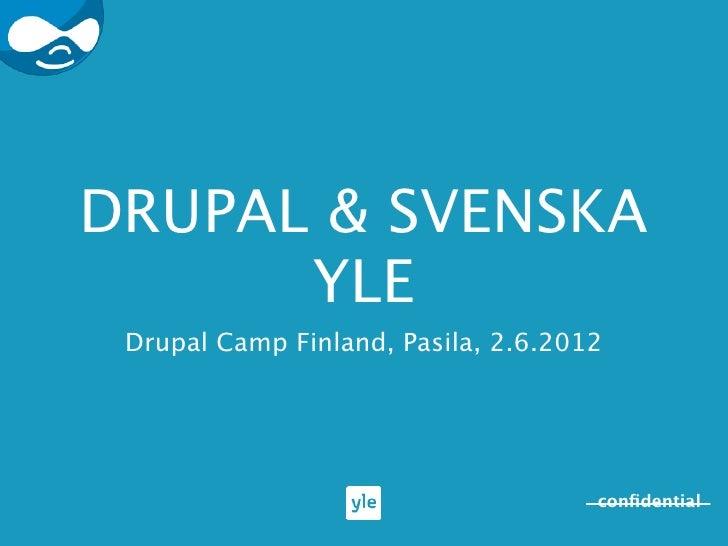 DRUPAL & SVENSKA      YLE Drupal Camp Finland, Pasila, 2.6.2012                                     confidential