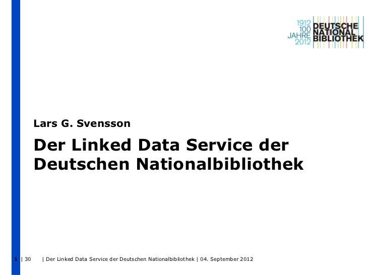 Lars G. Svensson         Der Linked Data Service der         Deutschen Nationalbibliothek1 | 30    | Der Linked Data Servi...