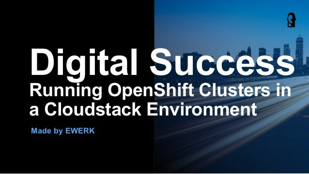 Made by EWERK Digital Success Running OpenShift Clusters in a Cloudstack Environment