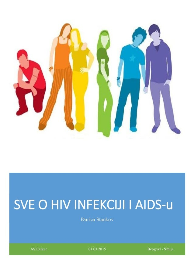 SVE O HIV INFEKCIJI I AIDS-u Đurica Stankov AS Centar 01.03.2015 Beograd - Srbija