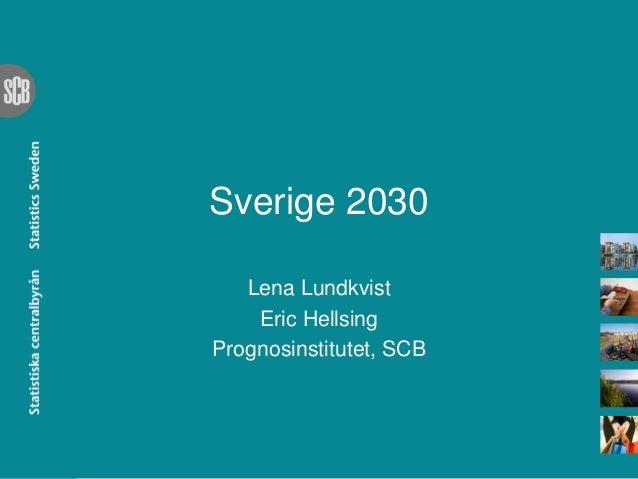 Sverige 2030 Lena Lundkvist Eric Hellsing Prognosinstitutet, SCB
