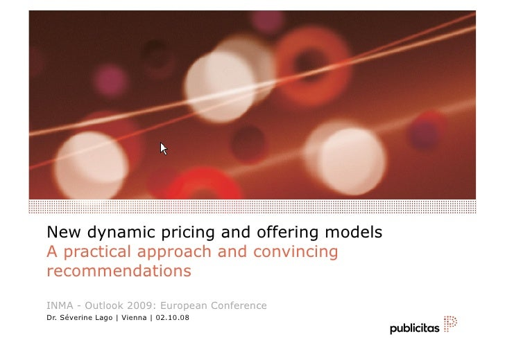 New dynamic pricing and offering models A practical approach and convincing recommendations  INMA - Outlook 2009: European...
