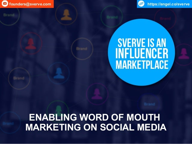 ENABLING WORD OF MOUTH MARKETING ON SOCIAL MEDIA Sverve is an influencer marketplace founders@sverve.com https://angel.co/...