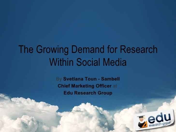 The Growing Demand for Research Within Social Media By  Svetlana Toun - Sambell Chief Marketing Officer  at  Edu Research ...