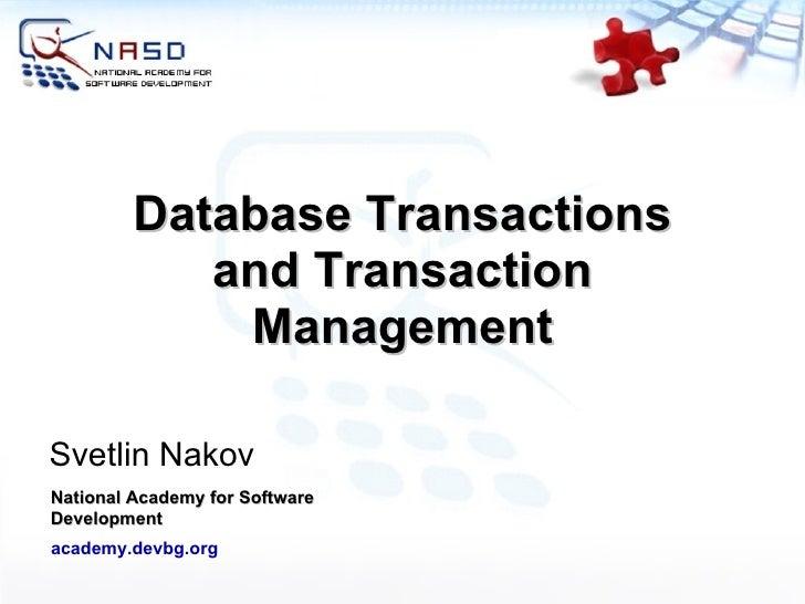 Database Transactions and Transaction Management Svetlin Nakov National Academy for Software Development academy.devbg.org