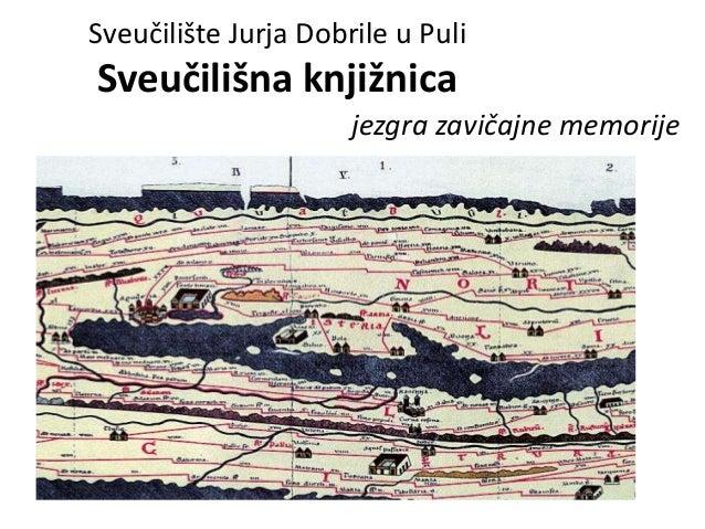 Sveučilište Jurja Dobrile u PuliSveučilišna knjižnica                      jezgra zavičajne memorije