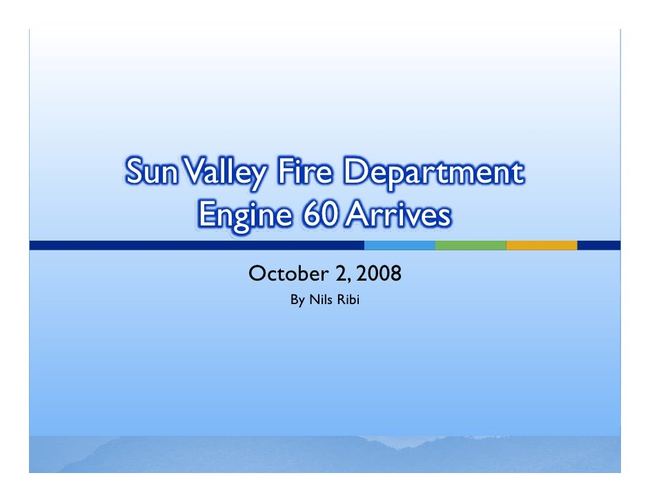 Sun Valley Fire Department      Engine 60 Arrives        October 2, 2008            By Nils Ribi