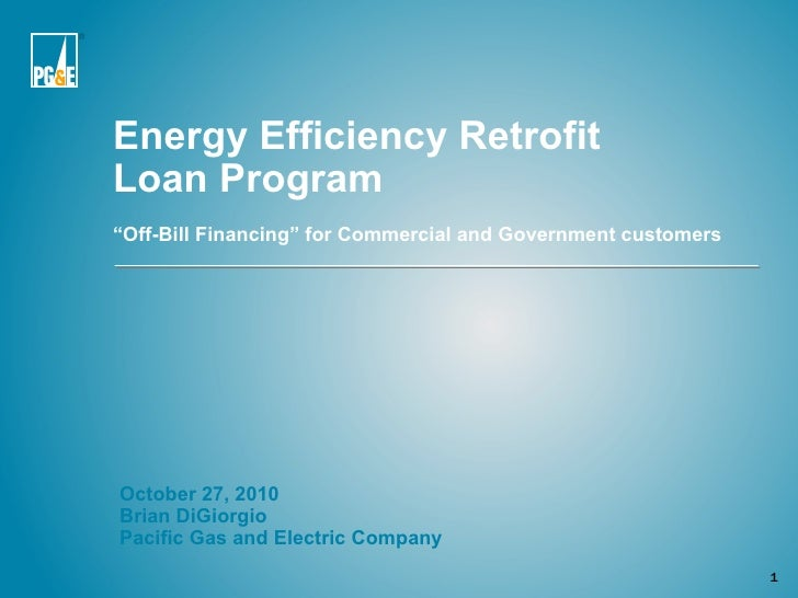 """Energy Efficiency Retrofit  Loan Program  """"Off-Bill Financing"""" for Commercial and Government customers <ul><li>October 27,..."""