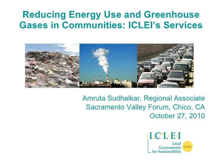 Reducing Energy Use and Greenhouse Gases in Communities: ICLEI's Services <ul><li>Amruta Sudhalkar, Regional Associate </l...