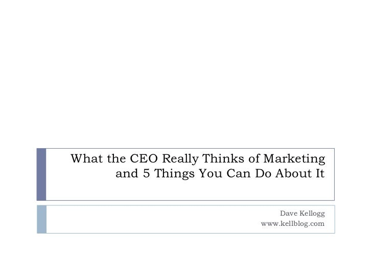 What the CEO Really Thinks of Marketing and 5 Things You Can Do About It<br />Dave Kellogg<br />www.kellblog.com<br />
