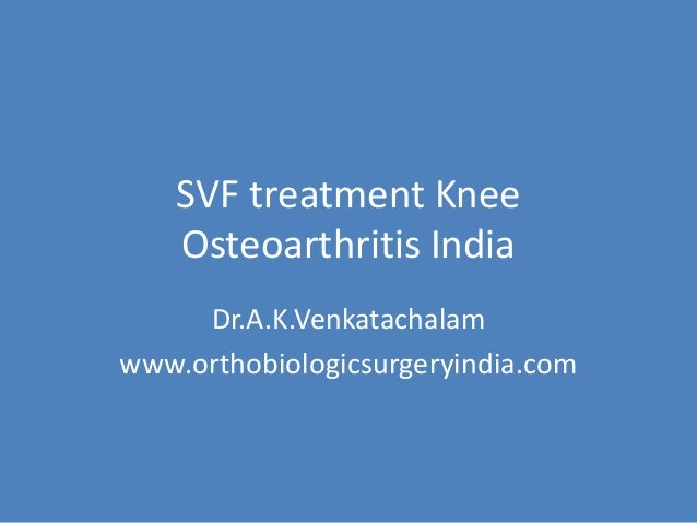 SVF treatment Knee Osteoarthritis India Dr.A.K.Venkatachalam www.orthobiologicsurgeryindia.com