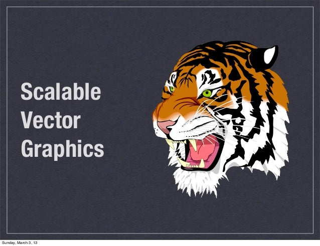 Scalable          Vector          GraphicsSunday, March 3, 13