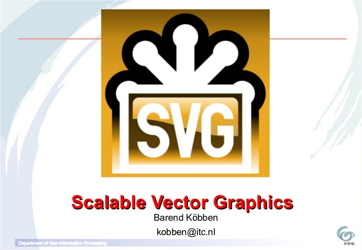 Scalable Vector Graphics                                           Barend Köbben                                          ...