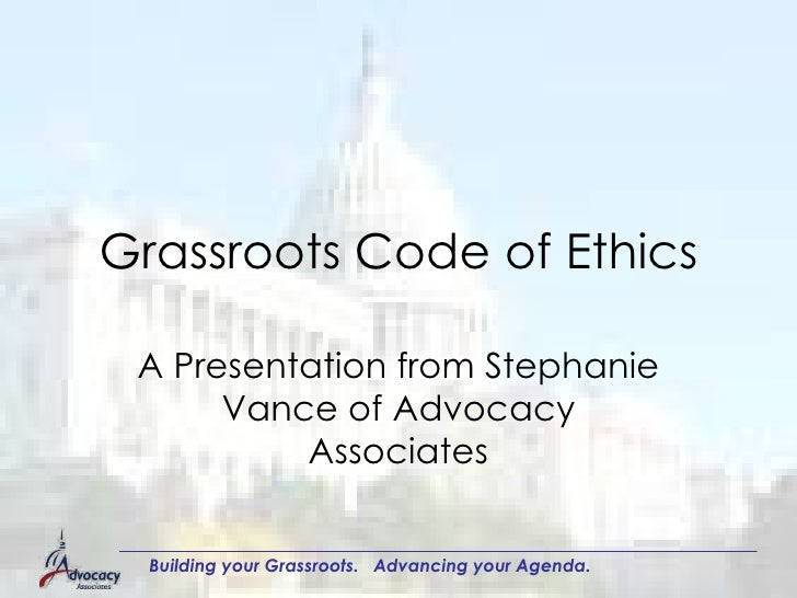 Grassroots Code of Ethics A Presentation from Stephanie Vance of Advocacy Associates