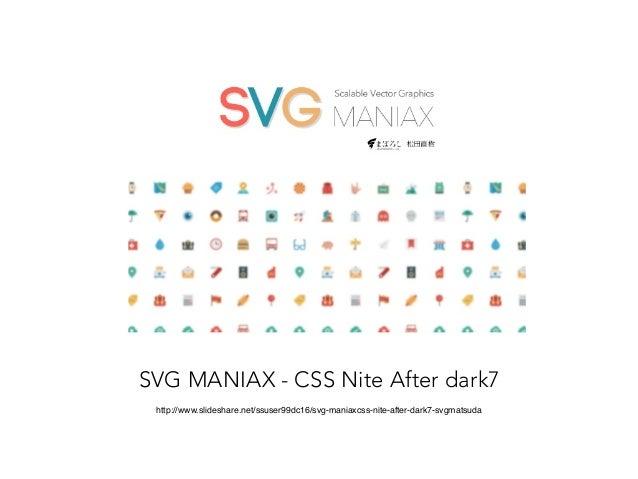 SVG MANIAX - CSS Nite After dark7  http://www.slideshare.net/ssuser99dc16/svg-maniaxcss-nite-after-dark7-svgmatsuda