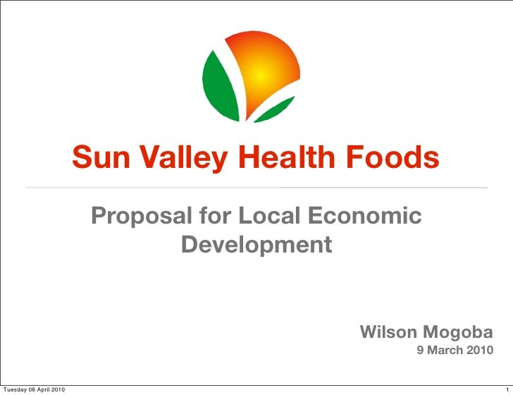 !                       !  Sun Valley Health Foods  Proposal for Local Economic         Development                       ...