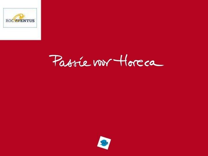 Ontstaansgeschiedenis     Passie voor Horeca        Uitgangspunten:          • Van de horeca voor (werkenden in) de horec...