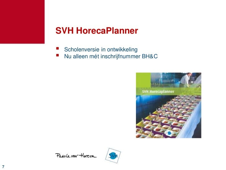 SVH HorecaPlanner       Scholenversie in ontwikkeling       Nu alleen mét inschrijfnummer BH&C7