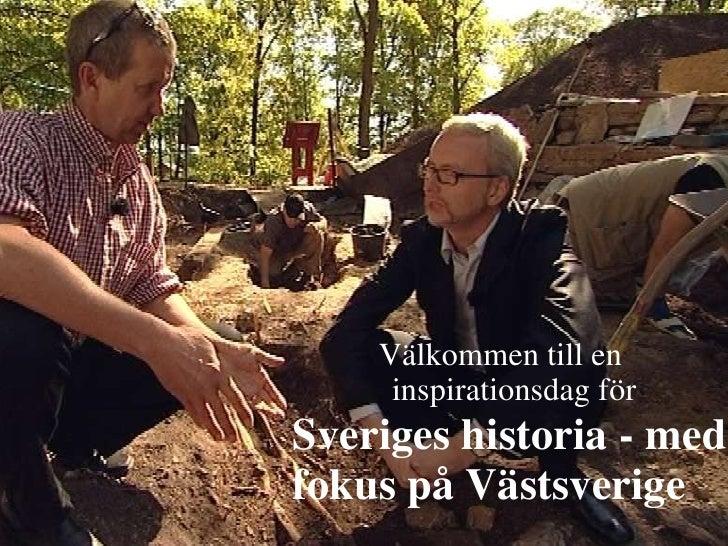 Sveriges historia - med fokus på Västsverige Välkommen till en inspirationsdag för