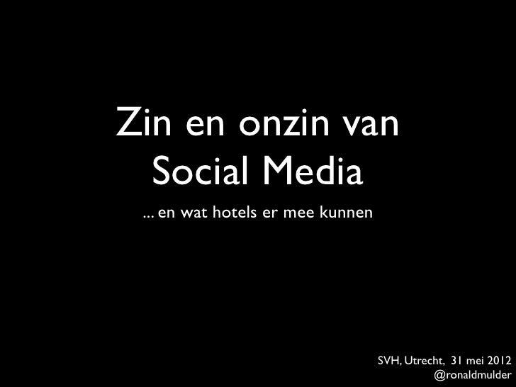 Zin en onzin van  Social Media ... en wat hotels er mee kunnen                                   SVH, Utrecht, 31 mei 2012...