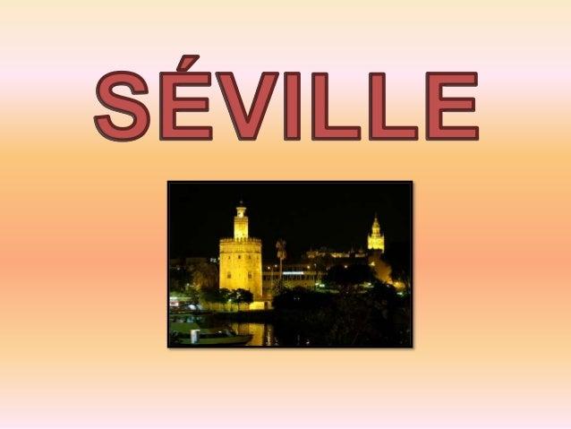 CARACTÉRISTIQUES • Séville est une ville du sud de l'Espagne • Capitale de la communauté autonome d'Andalousie. • Peuplée ...