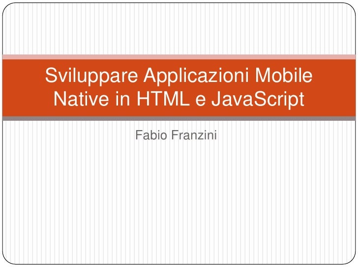 Fabio Franzini<br />Sviluppare Applicazioni Mobile Native in HTML e JavaScript<br />