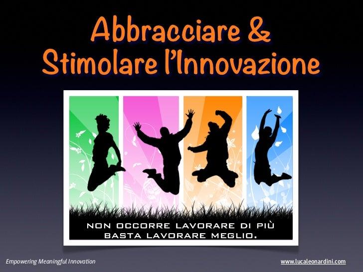 Abbracciare &            Stimolare l'InnovazioneEmpowering Meaningful Innovation   www.lucaleonardini.com