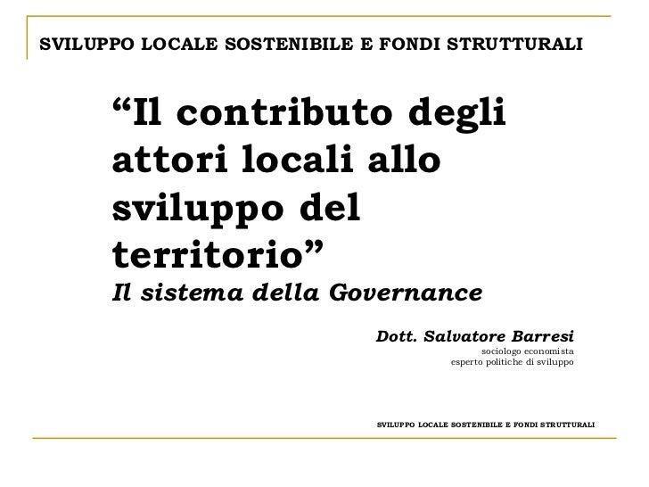 """"""" Il contributo degli attori locali allo sviluppo del territorio"""" Il sistema della Governance Dott. Salvatore Barresi soci..."""