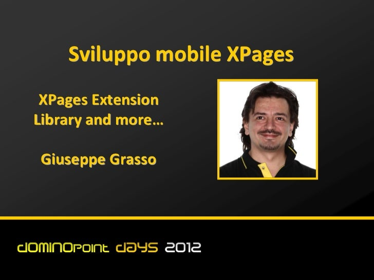 Sviluppo mobile XPages XPages ExtensionLibrary and more…Giuseppe Grasso